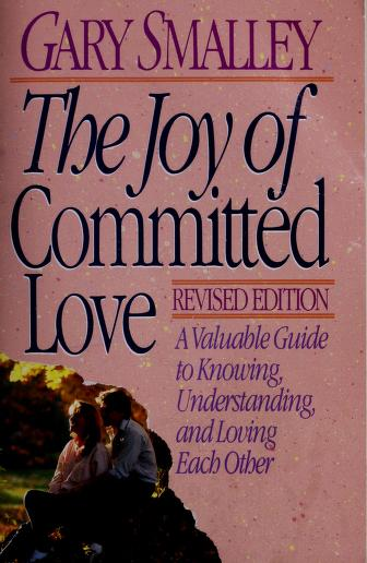 The Joy of Committed Love by Gary Smalley
