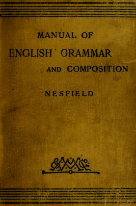 Cover of: Manual of English grammar and composition | John Collinson Nesfield