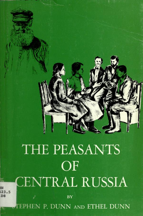 The Peasants of Central Russia by Stephen P. Dunn, Ethel Dunn